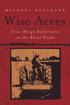 Image for Wise Acres:  Free-Range Reflections on the Rural Route