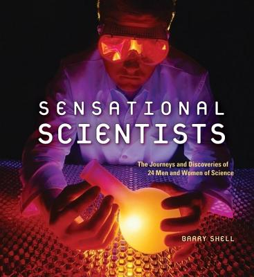Image for Sensational Scientists: The Journeys and Discoveries of 24 Men and Women of Science