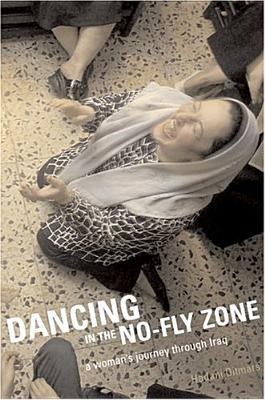 Dancing in the No-Fly Zone : A Woman's Journey Through Iraq, Ditmars, Hadani
