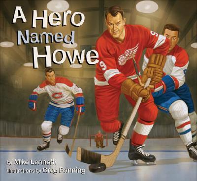 A Hero Named Howe (Hockey Heroes), Leonetti, Mike