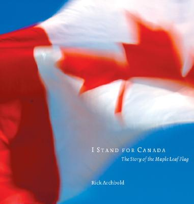 Image for I Stand for Canada: The Story of the Maple Leaf Flag