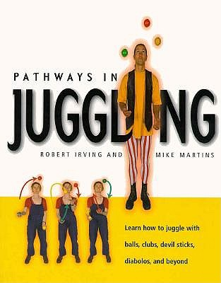 Image for Pathways in Juggling: Learn how to juggle with balls, rings, clubs, devil sticks, diabolos and other objects