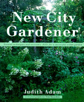 New City Gardener: Natural Techniques and Necessary Skills for a Successful City Garden, Adam, Judith