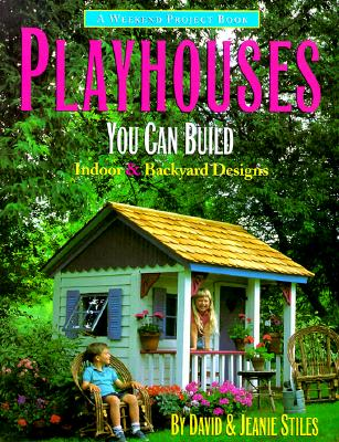 Playhouses You Can Build: Indoor and Backyard Designs (Weekend Project Book Series), Stiles, David; Stiles, Jeanie