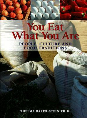 You Eat What You Are: People, Culture and Food Traditions Revised and expanded second edition, Barer-Stein PhD, Thelma