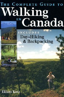 Image for The Complete Guide to Walking in Canada: Includes Day-Hiking and Backpacking