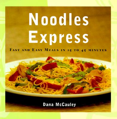 Image for Noodles Express: Fast and Easy Meals in 15-45 Minutes