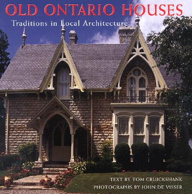 Old Ontario Houses: Traditions in Local Architecture, Cruickshank, Tom