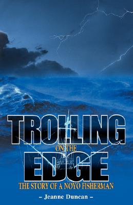 Trolling on the Edge - the Story of a Noyo Fisherman, Duncan, Jeanne