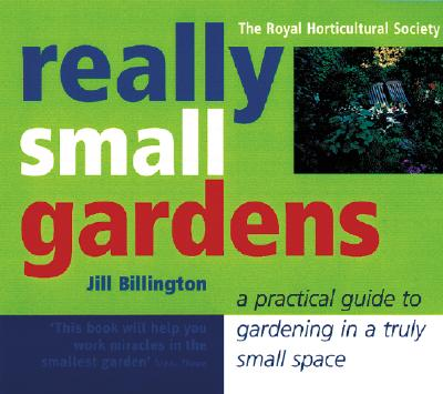 Image for Really Small Gardens: A Practical Guide to Gardening in a Truly Small Space
