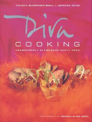Diva Cooking: Unashamedly Glamorous Party Food, Blashford-Snell, Victoria; Joyce, Jennifer