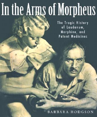 Image for In the Arms of Morpheus: The Tragic History of Morphine, Laudanum and Patent Medicines