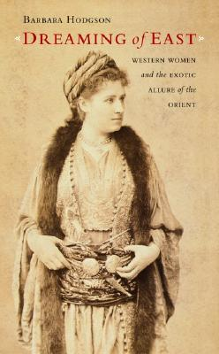 Image for Dreaming of East: Western Women and the Exotic Allure of the Orient
