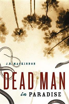 Dead Man in Paradise, MacKinnon, J. B.