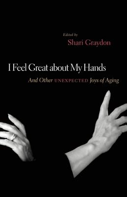 Image for I Feel Great About My Hands: And Other Unexpected Joys of Aging