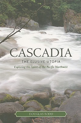 Image for Cascadia: The Elusive Utopia, Exploring the Spirit of the Pacific Northwest