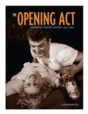 Image for The Opening Act: Canadian Theatre History, 1945 - 1953