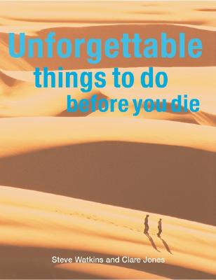 Image for Unforgettable Things to Do Before You Die