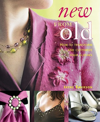 Image for New From Old: How to Transform and Customize Your Clothes