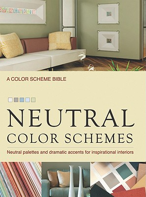 Image for Neutral Color Schemes: Neutral Palettes and Dramatic Accents for Inspirational Interiors