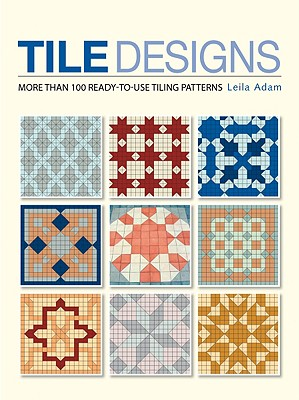 Image for Tile Designs: More Than 100 Ready-to-Use Tiling Patterns