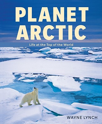Image for Planet Arctic: Life at the Top of the World