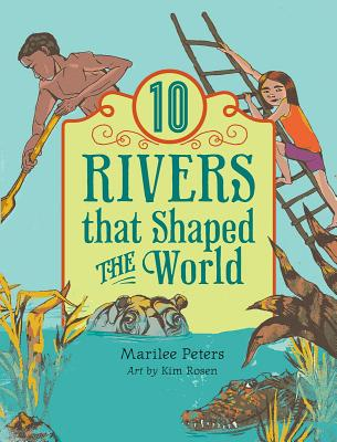 10 Rivers that Shaped the World (World of Tens), Marilee Peters