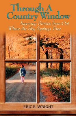 Image for Through a Country Window: Inspiring Stories from Out Where the Sky Springs Free