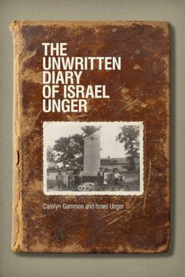 The Unwritten Diary of Israel Unger (Life Writing), Gammon, Carolyn; Unger, Israel