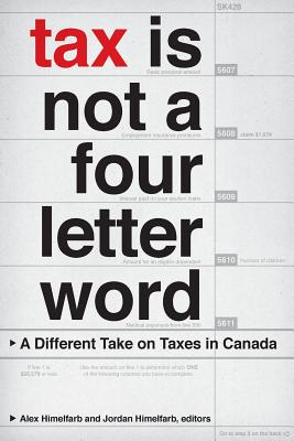 Tax Is Not a Four-Letter Word: A Different Take on Taxes in Canada (Canadian Commentaries)