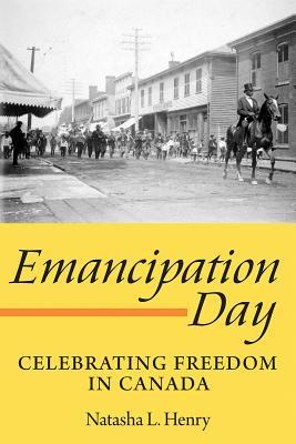 Emancipation Day: Celebrating Freedom in Canada, Henry, Natasha L.