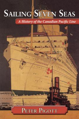 Sailing Seven Seas: A History of the Canadian Pacific Line, PIGOTT, Peter
