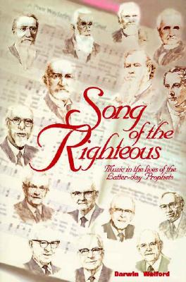 Song of the Righteous: Music in the Lives of the Latter-Day Prophets, DARWIN WOLFORD