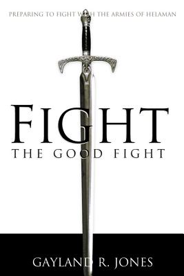 Image for Fight the Good Fight: Preparing to Fight With the Armies of Helaman