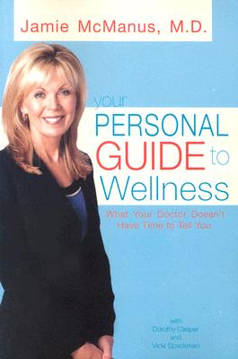 your personal guide To Wellness : What Your Doctor Doesnt Have Time To Tell You, JAMIE F. MCMANUS, DOROTHY S. CASPER, VICKI C. SPACKMAN