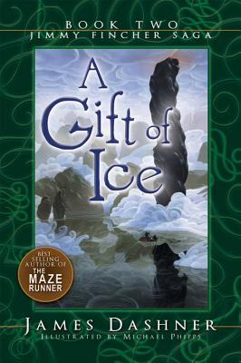 A Gift of Ice (The Jimmy Fincher Saga, 2), James Dashner