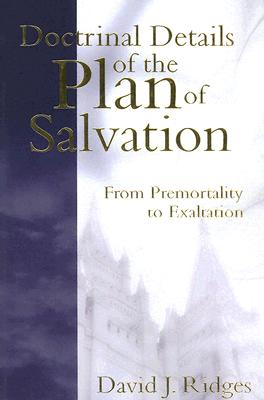 Image for Doctrinal Details of the Plan of Salvation: From Premortality to Exaltation