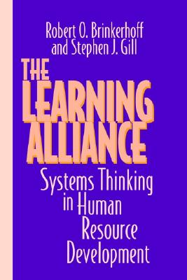 The Learning Alliance: Systems Thinking in Human Resource Development, Brinkerhoff, Robert O.; Gill, Stephen J.