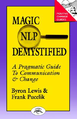 Image for Magic of NLP Demystified: A Pragmatic Guide to Communication & Change (Positive Change Guides)
