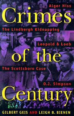 Crimes Of The Century: From Leopold and Loeb to O.J. Simpson, Geis, Gilbert; Bienen, Leigh B.