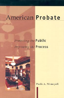 American Probate: Protecting the Public, Improving the Process, Paula A. Monopoli