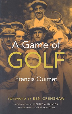 A Game of Golf (The Sportstown Series), Francis Ouimet; Contributor-Richard A. Johnson; Contributor-Robert Donovan; Contributor-Ben Crenshaw