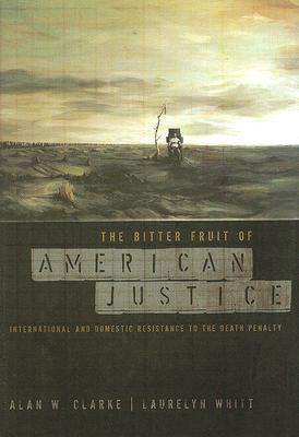 Image for The Bitter Fruit of American Justice: International and Domestic Resistance to the Death Penalty