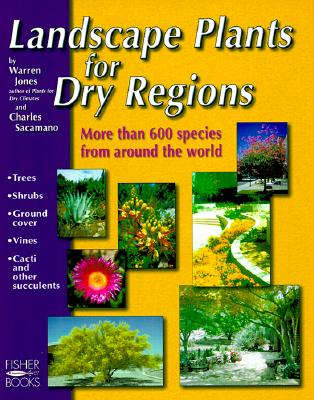 Image for Landscape Plants For Dry Regions: More Than 600 Species From Around The World