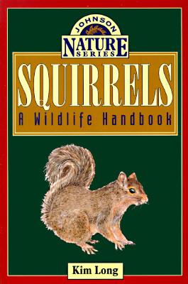 Squirrels: A Wildlife Handbook (Johnson Nature Series), Long, Kim