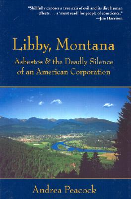 Image for Libby, Montana: Asbestos and the Deadly Silence of an American Corporation