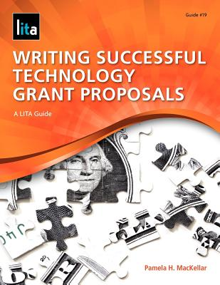 Image for Writing Successful Technology Grant Proposals: A LITA Guide