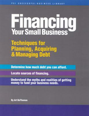 Image for Financing Your Small Business: Techniques for Planning, Acquiring & Managing Debt (Psi Successful Business Library)
