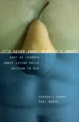 Image for It's Never About What It's About: What We Learned About Living While Waiting to Die