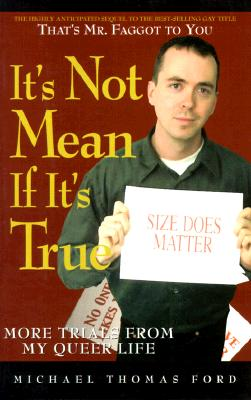 Image for IT'S NOT MEAN IF IT'S TRUE MORE TRIALS FROM MY QUEER LIFE